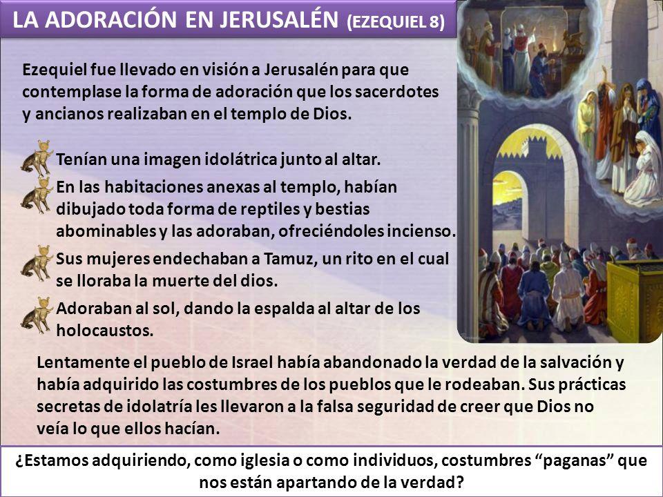 LA ADORACIÓN EN JERUSALÉN (EZEQUIEL 8)