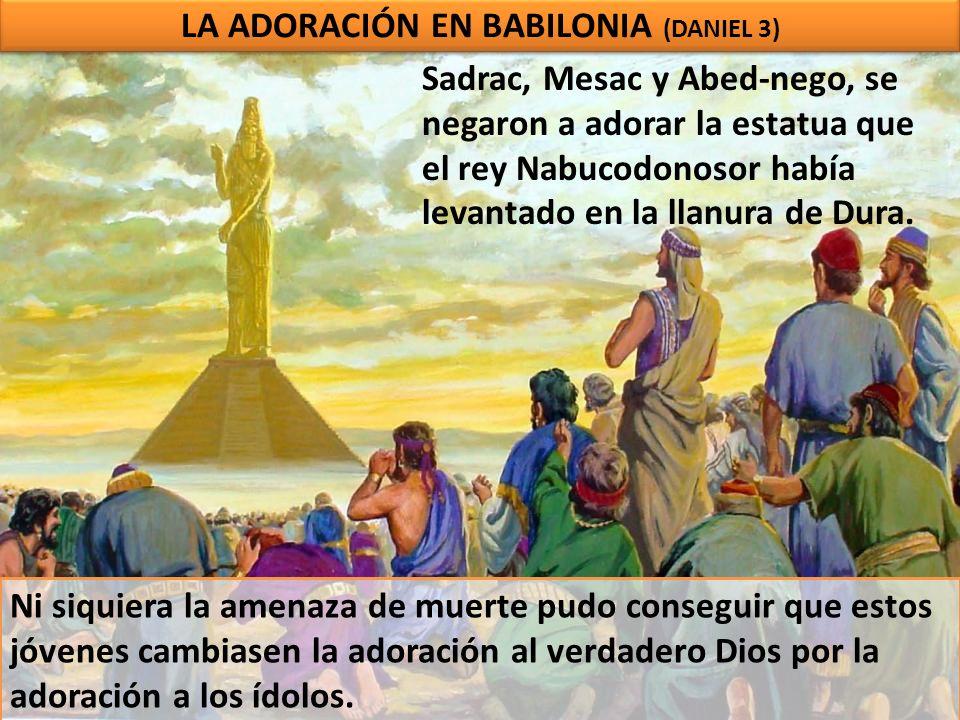 LA ADORACIÓN EN BABILONIA (DANIEL 3)