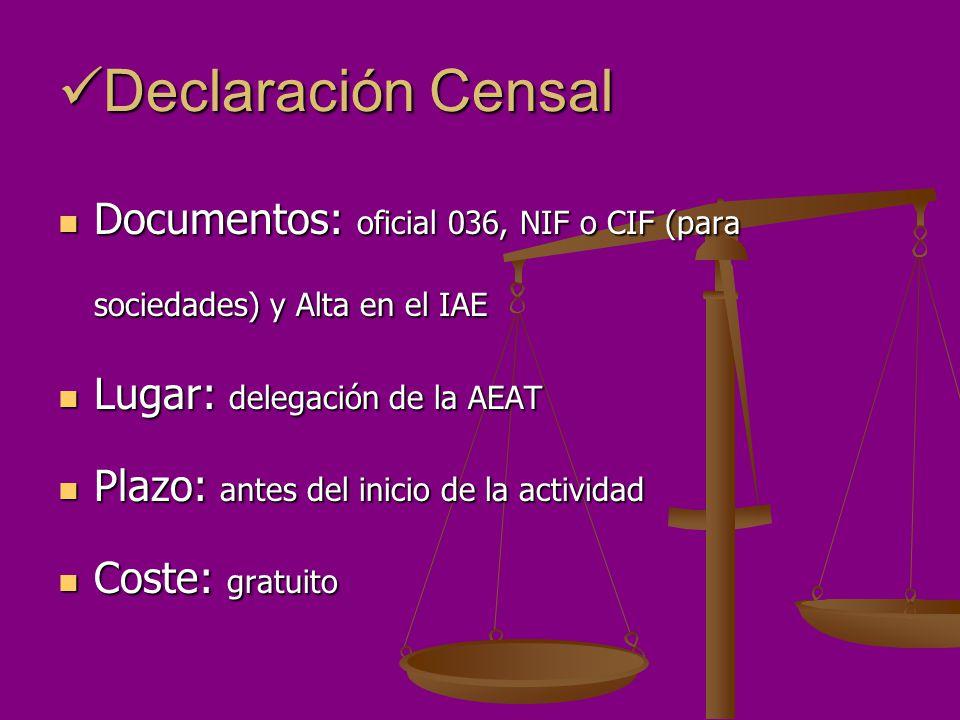 Declaración Censal Documentos: oficial 036, NIF o CIF (para sociedades) y Alta en el IAE. Lugar: delegación de la AEAT.