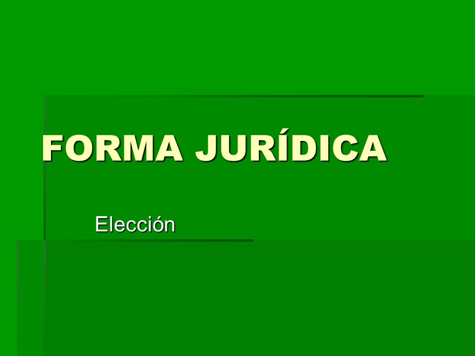 FORMA JURÍDICA Elección