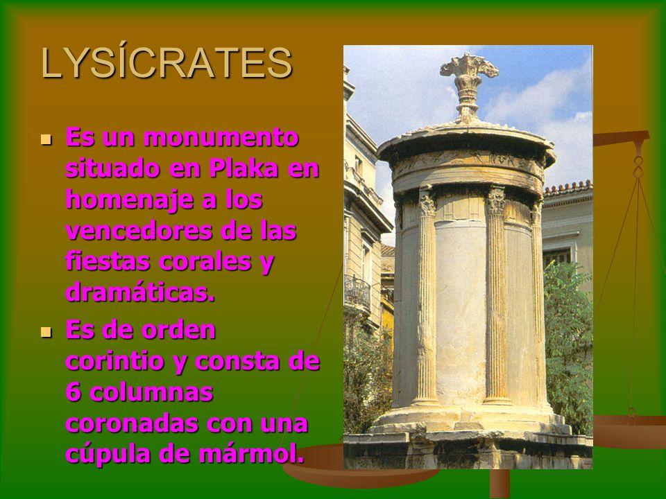 LYSÍCRATES Es un monumento situado en Plaka en homenaje a los vencedores de las fiestas corales y dramáticas.