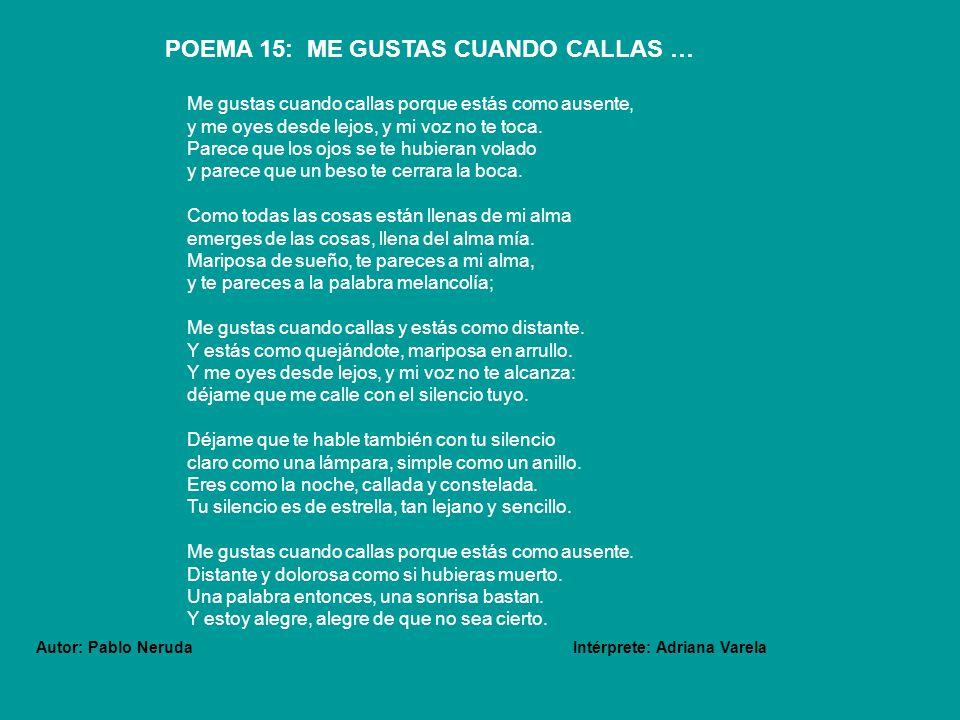 POEMA 15: ME GUSTAS CUANDO CALLAS …