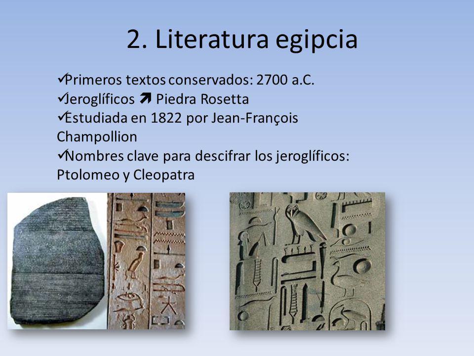 2. Literatura egipcia Primeros textos conservados: 2700 a.C.