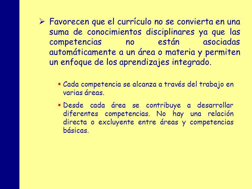 Favorecen que el currículo no se convierta en una suma de conocimientos disciplinares ya que las competencias no están asociadas automáticamente a un área o materia y permiten un enfoque de los aprendizajes integrado.