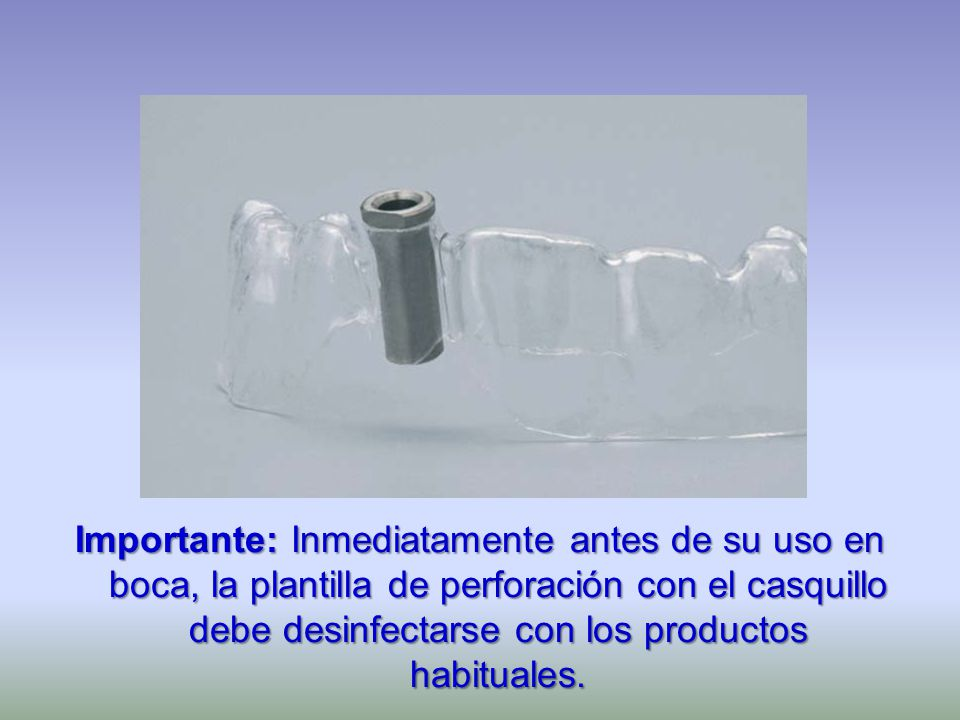 Importante: Inmediatamente antes de su uso en boca, la plantilla de perforación con el casquillo debe desinfectarse con los productos habituales.
