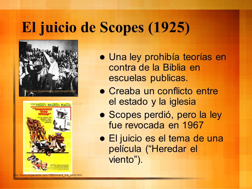 El juicio de Scopes (1925) Una ley prohibía teorías en contra de la Biblia en escuelas publicas. Creaba un conflicto entre el estado y la iglesia.