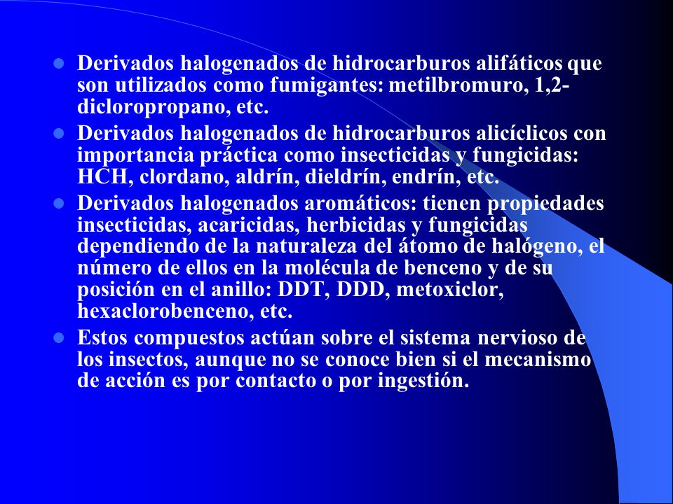 Derivados halogenados de hidrocarburos alifáticos que son utilizados como fumigantes: metilbromuro, 1,2-dicloropropano, etc.