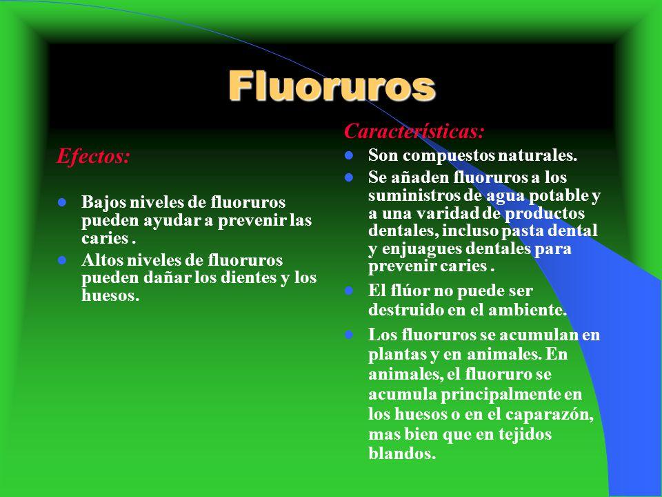 Fluoruros Características: Efectos: Son compuestos naturales.