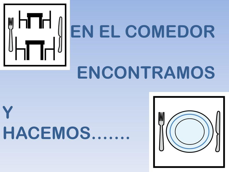 EN EL COMEDOR ENCONTRAMOS
