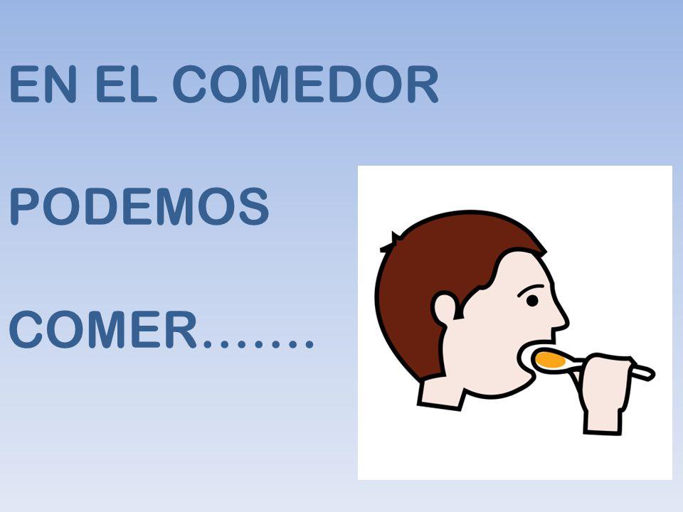 EN EL COMEDOR PODEMOS COMER…….
