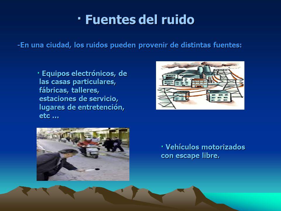 · Fuentes del ruido -En una ciudad, los ruidos pueden provenir de distintas fuentes: · Equipos electrónicos, de.