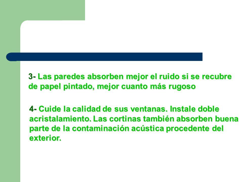 3- Las paredes absorben mejor el ruido si se recubre de papel pintado, mejor cuanto más rugoso