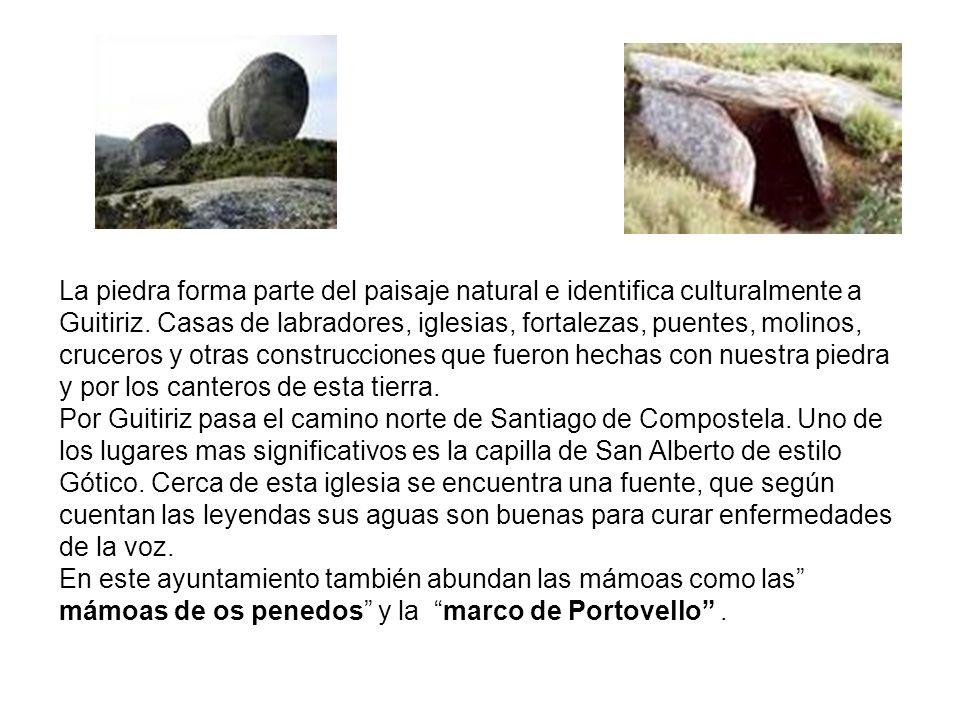La piedra forma parte del paisaje natural e identifica culturalmente a Guitiriz. Casas de labradores, iglesias, fortalezas, puentes, molinos, cruceros y otras construcciones que fueron hechas con nuestra piedra y por los canteros de esta tierra.