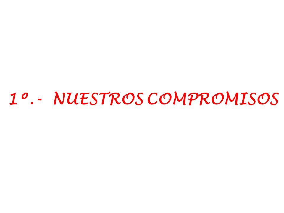 1º.- NUESTROS COMPROMISOS