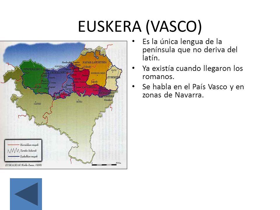 EUSKERA (VASCO) Es la única lengua de la península que no deriva del latín. Ya existía cuando llegaron los romanos.