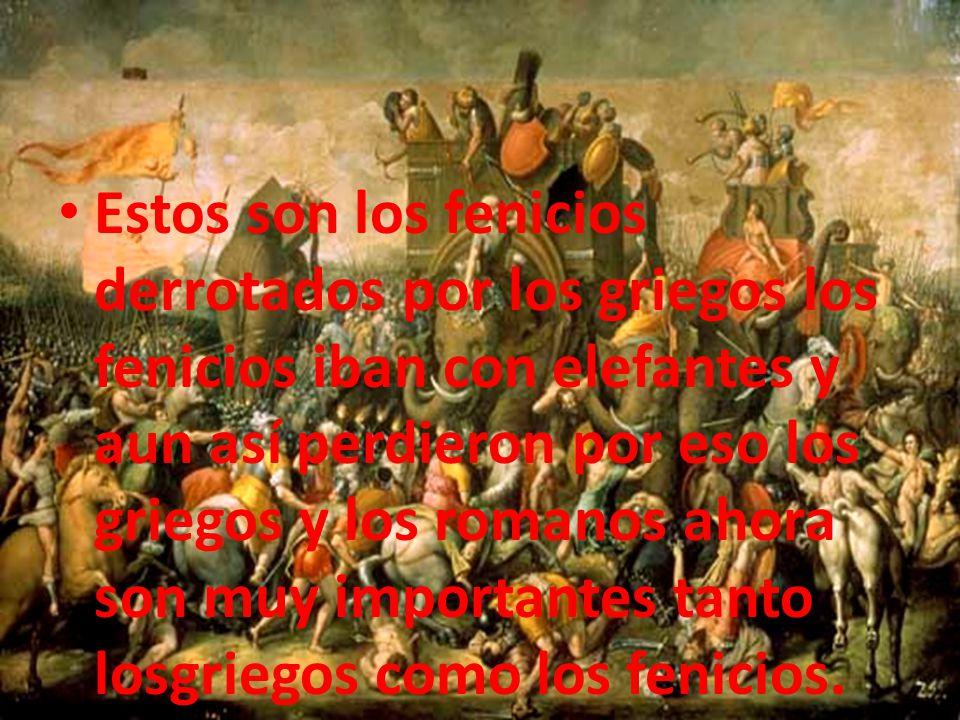 Estos son los fenicios derrotados por los griegos los fenicios iban con elefantes y aun así perdieron por eso los griegos y los romanos ahora son muy importantes tanto losgriegos como los fenicios.