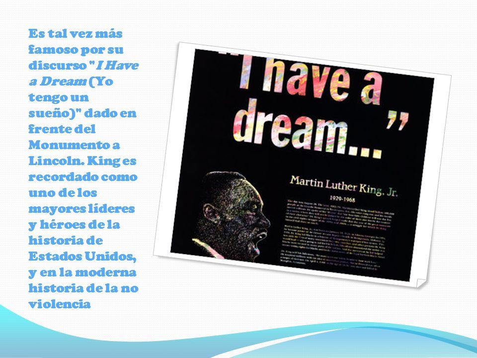 Es tal vez más famoso por su discurso I Have a Dream (Yo tengo un sueño) dado en frente del Monumento a Lincoln.