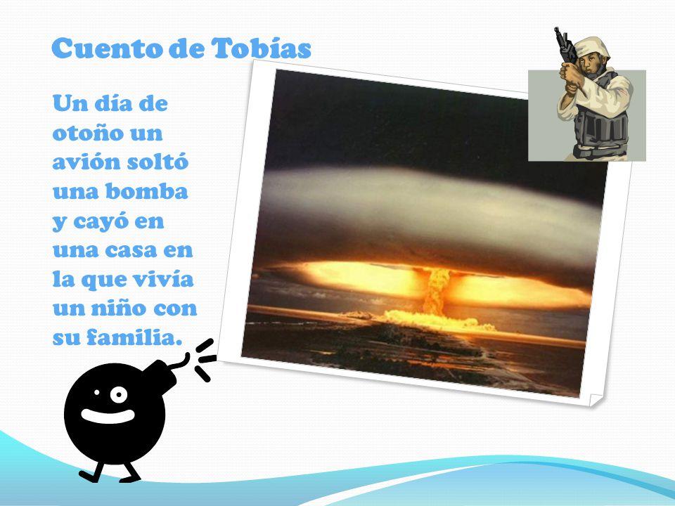 Cuento de Tobías Un día de otoño un avión soltó una bomba y cayó en una casa en la que vivía un niño con su familia.
