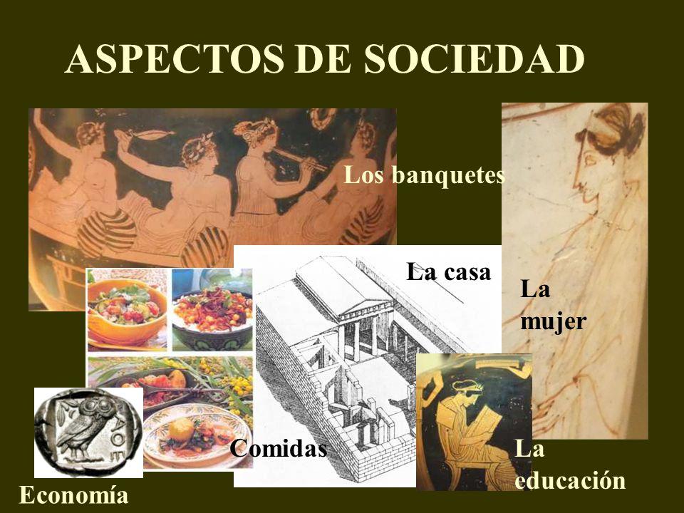 ASPECTOS DE SOCIEDAD Los banquetes La casa La mujer Comidas