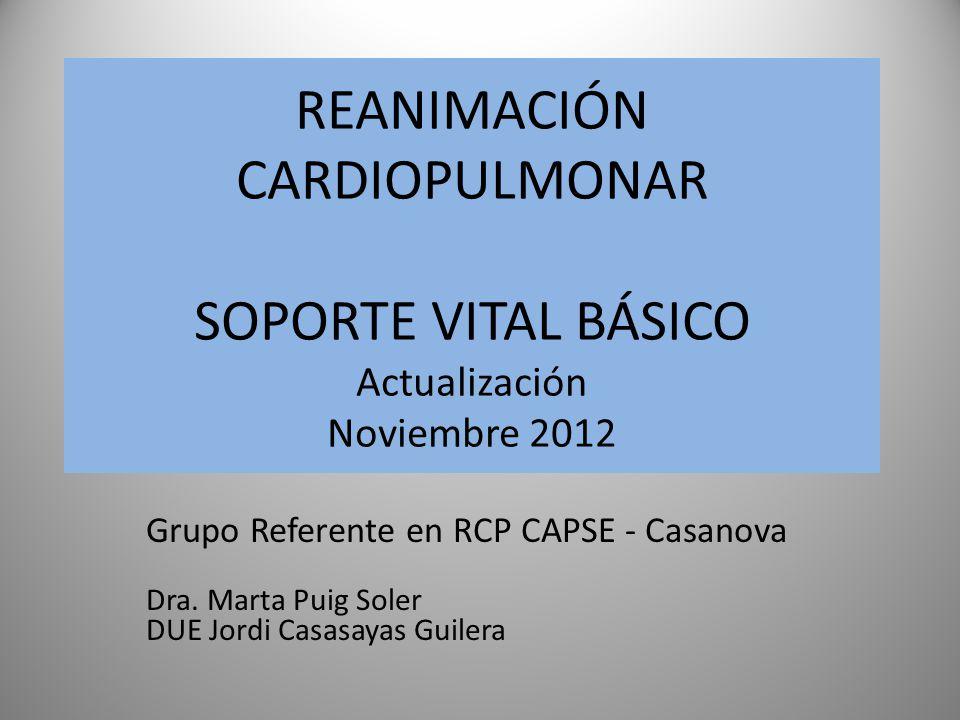 REANIMACIÓN CARDIOPULMONAR SOPORTE VITAL BÁSICO Actualización Noviembre 2012