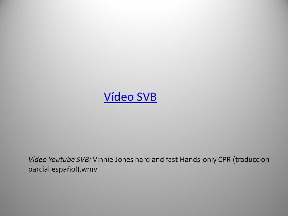 Vídeo SVB Vídeo Youtube SVB: Vinnie Jones hard and fast Hands-only CPR (traduccion parcial español).wmv.