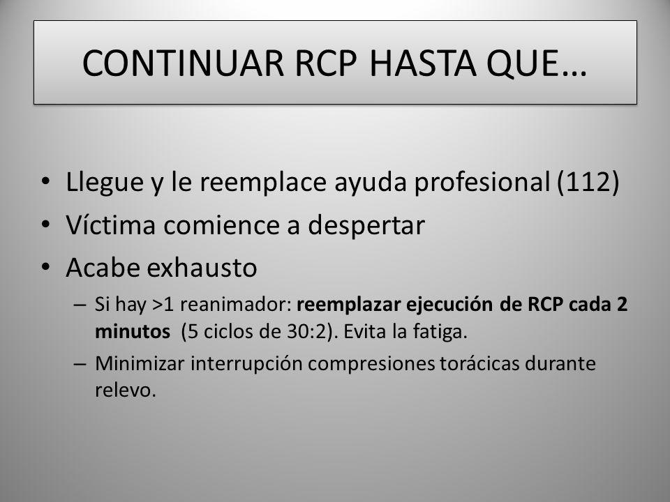 CONTINUAR RCP HASTA QUE…
