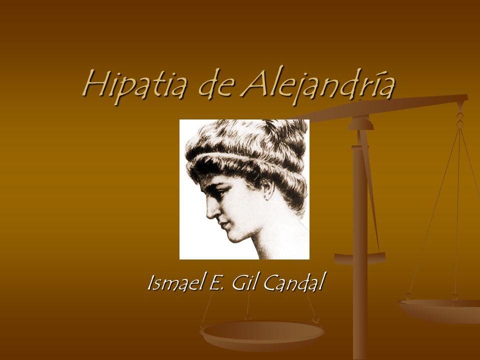 Hipatia de Alejandría Ismael E. Gil Candal