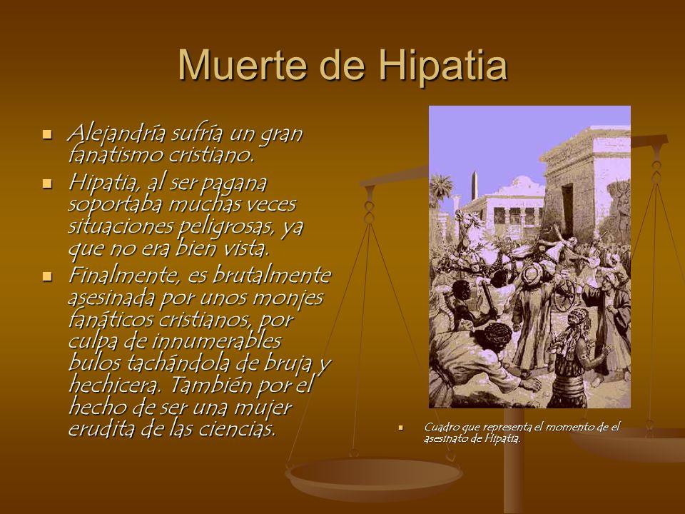 Muerte de Hipatia Alejandría sufría un gran fanatismo cristiano.