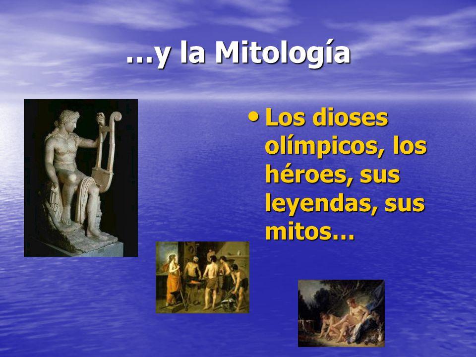 …y la Mitología Los dioses olímpicos, los héroes, sus leyendas, sus mitos…