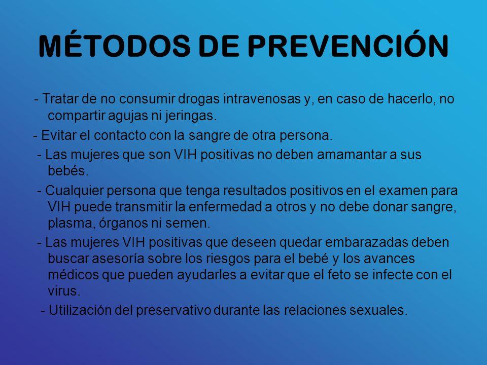 MÉTODOS DE PREVENCIÓN - Tratar de no consumir drogas intravenosas y, en caso de hacerlo, no compartir agujas ni jeringas.