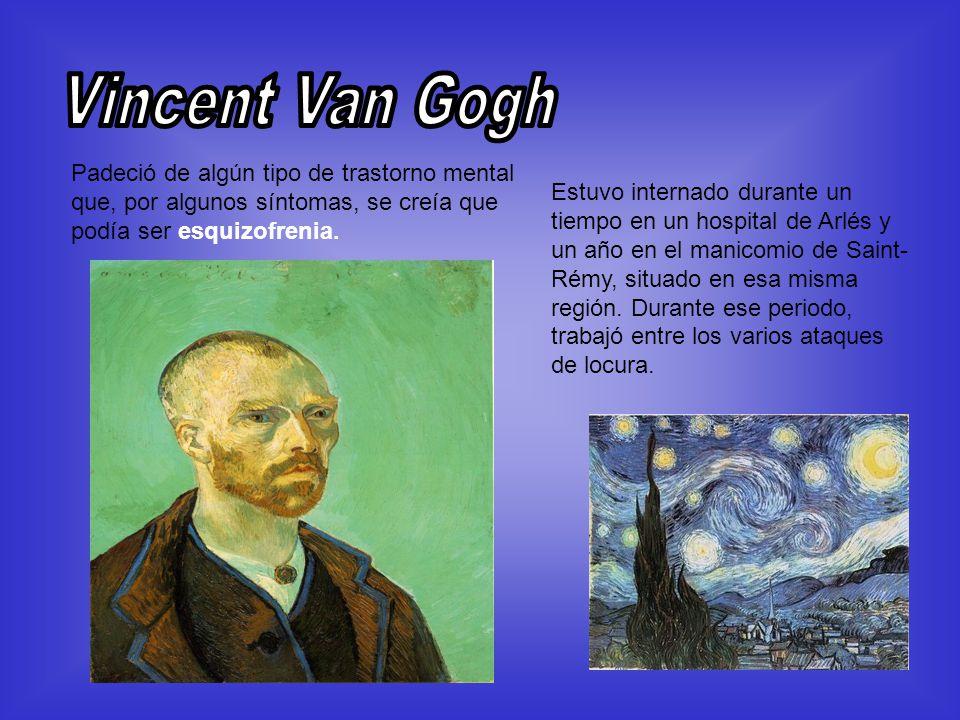 Vincent Van Gogh Padeció de algún tipo de trastorno mental que, por algunos síntomas, se creía que podía ser esquizofrenia.