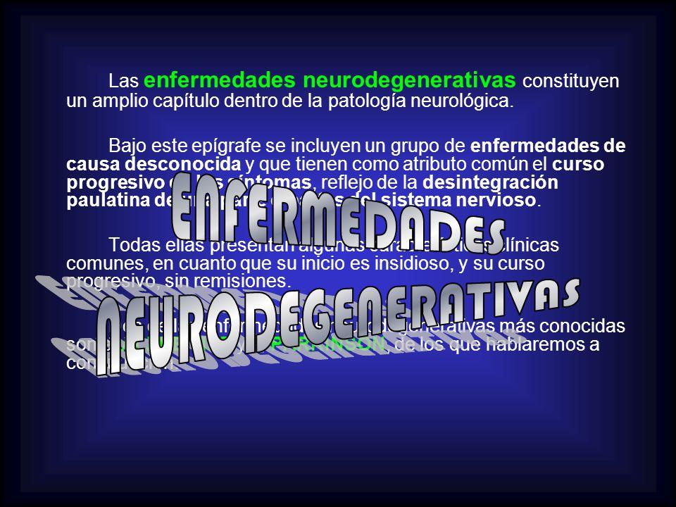 Las enfermedades neurodegenerativas constituyen un amplio capítulo dentro de la patología neurológica.