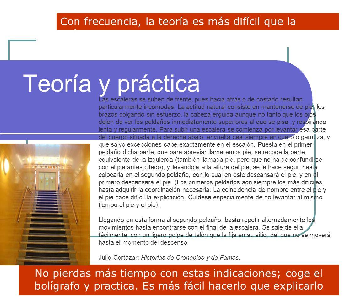 Teoría y práctica Con frecuencia, la teoría es más difícil que la práctica.