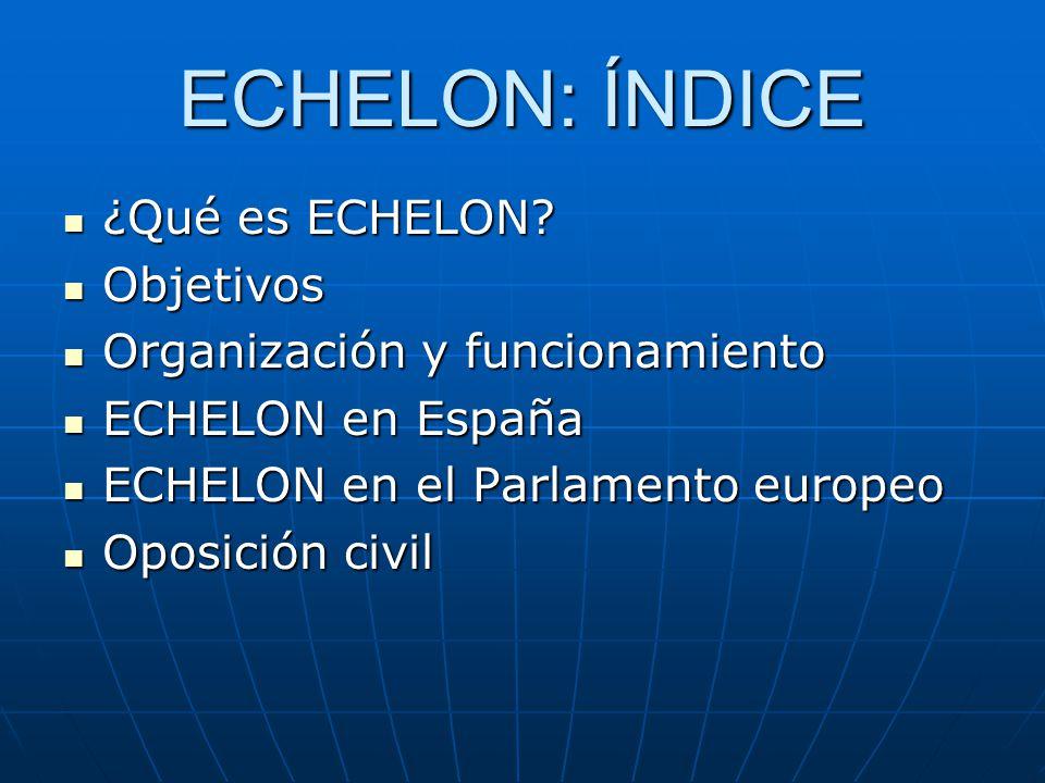 ECHELON: ÍNDICE ¿Qué es ECHELON Objetivos