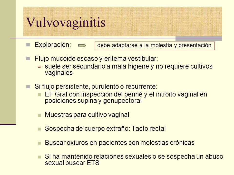 Vulvovaginitis Exploración: Flujo mucoide escaso y eritema vestibular:
