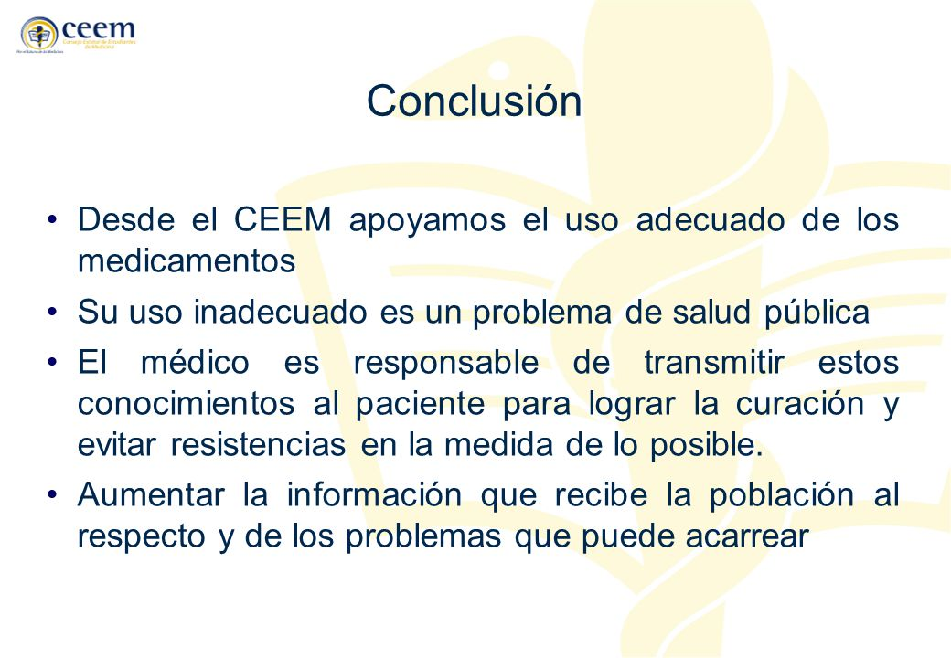 Conclusión Desde el CEEM apoyamos el uso adecuado de los medicamentos
