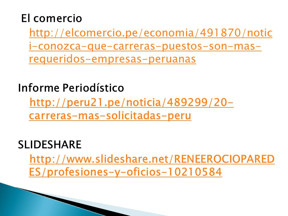 El comercio http://elcomercio.pe/economia/491870/notic i-conozca-que-carreras-puestos-son-mas- requeridos-empresas-peruanas.