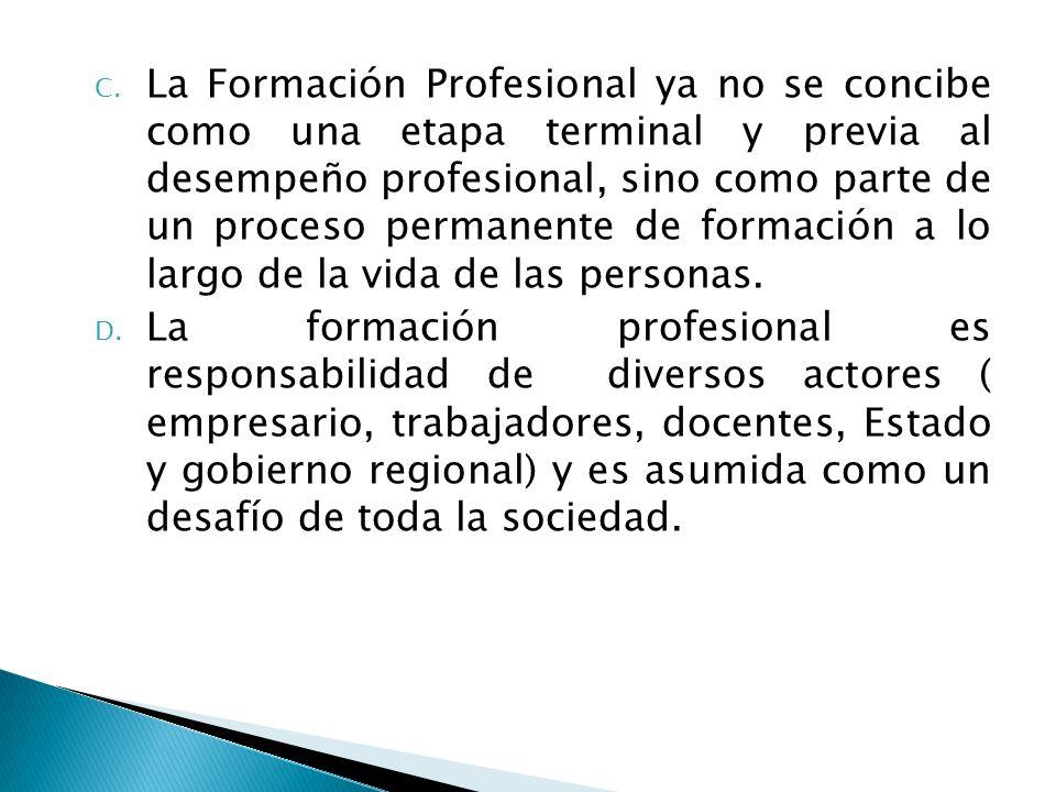 La Formación Profesional ya no se concibe como una etapa terminal y previa al desempeño profesional, sino como parte de un proceso permanente de formación a lo largo de la vida de las personas.