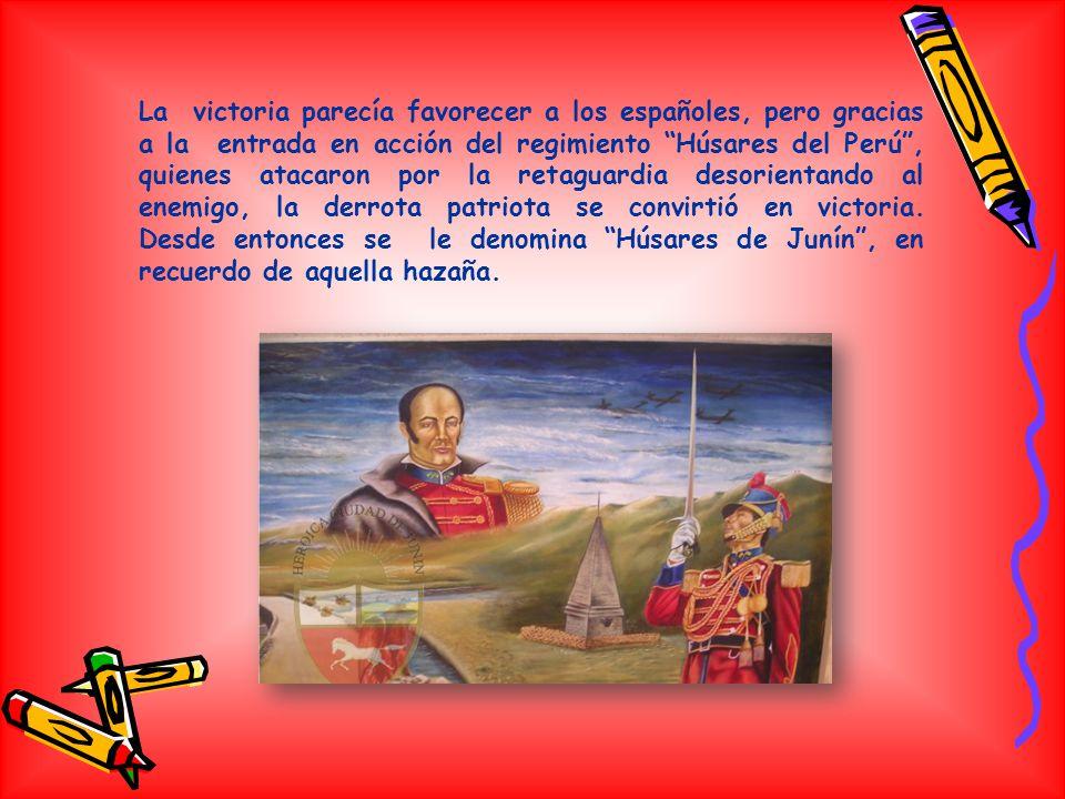 La victoria parecía favorecer a los españoles, pero gracias a la entrada en acción del regimiento Húsares del Perú , quienes atacaron por la retaguardia desorientando al enemigo, la derrota patriota se convirtió en victoria.