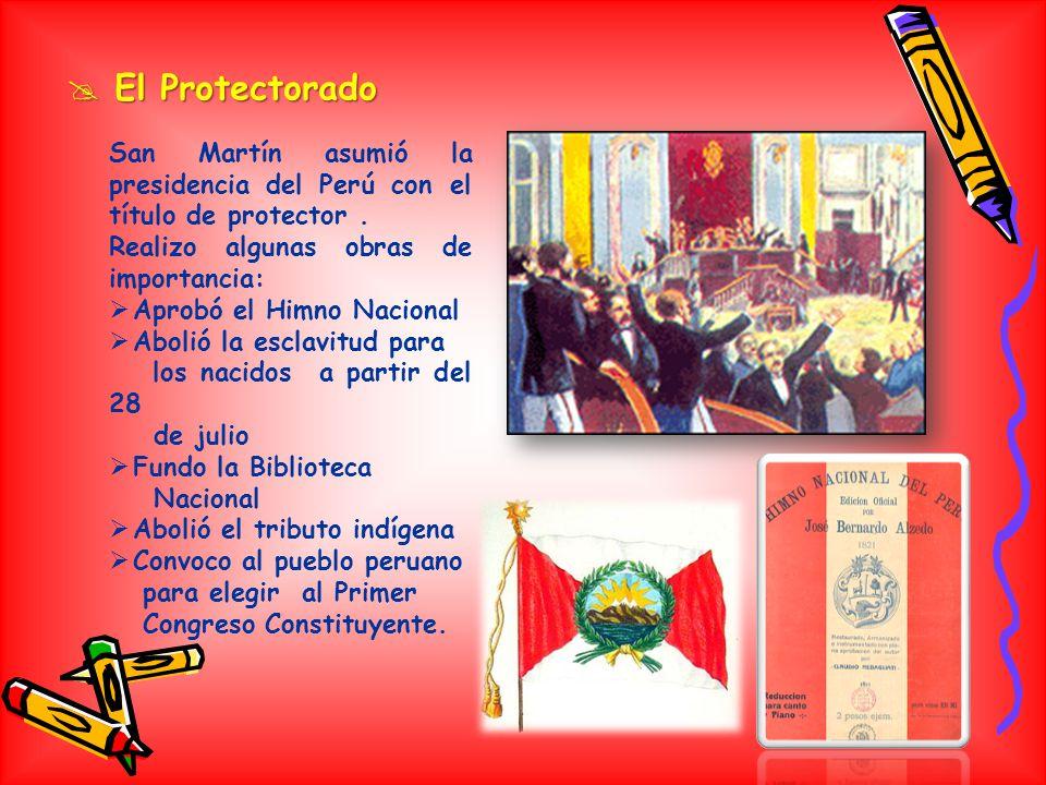 El Protectorado San Martín asumió la presidencia del Perú con el título de protector . Realizo algunas obras de importancia: