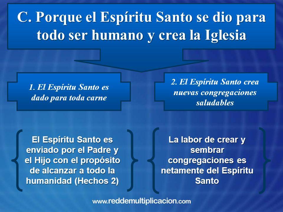 C. Porque el Espíritu Santo se dio para todo ser humano y crea la Iglesia