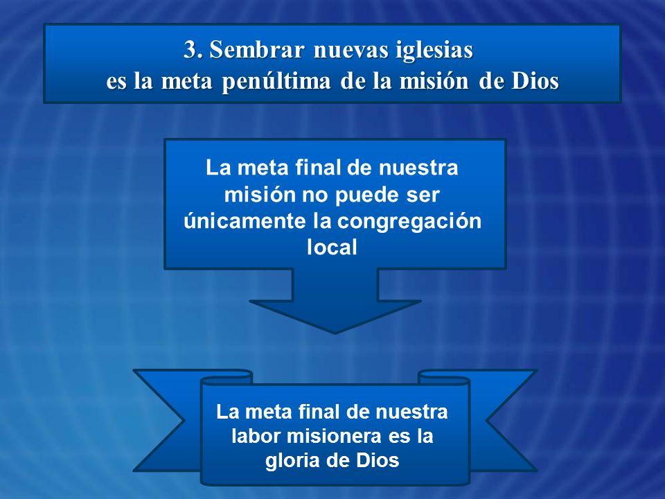 3. Sembrar nuevas iglesias es la meta penúltima de la misión de Dios