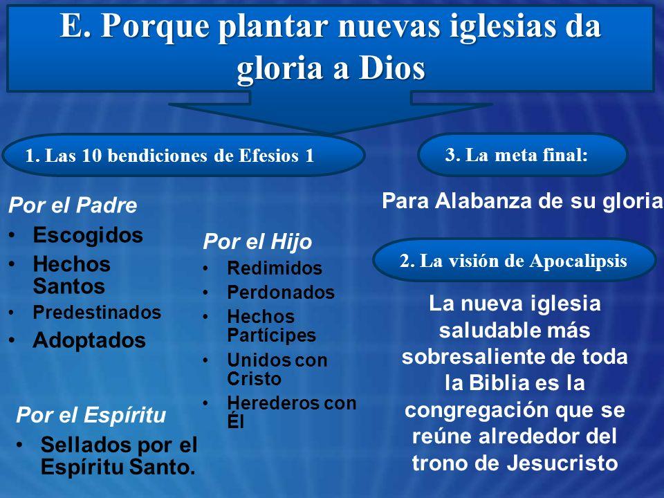 E. Porque plantar nuevas iglesias da gloria a Dios
