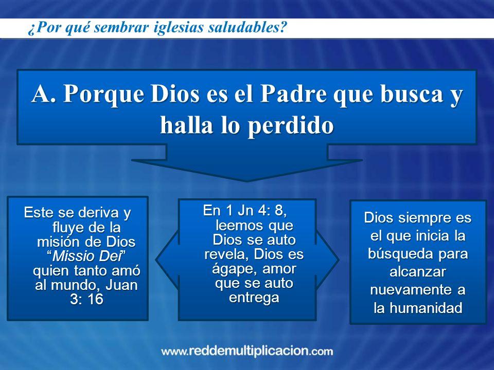 A. Porque Dios es el Padre que busca y halla lo perdido