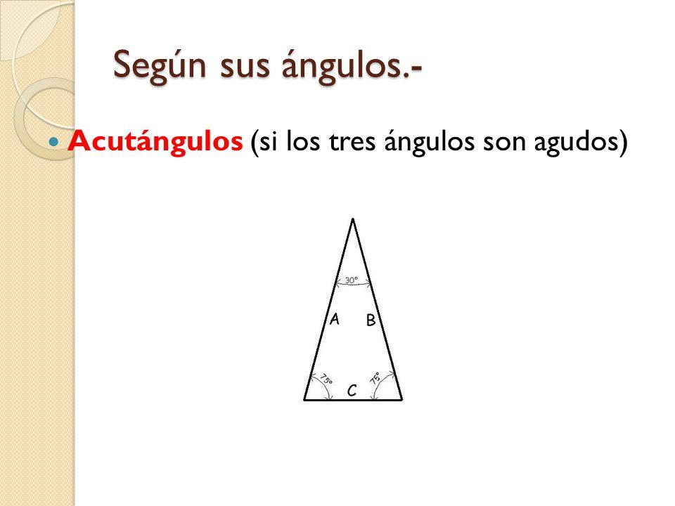 Según sus ángulos.- Acutángulos (si los tres ángulos son agudos)