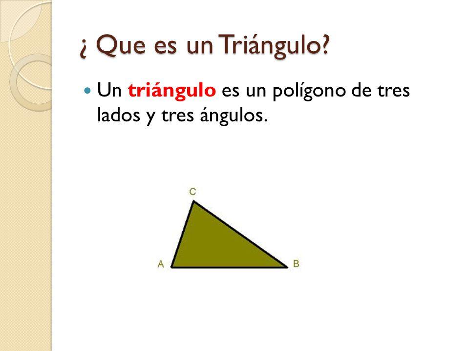 ¿ Que es un Triángulo Un triángulo es un polígono de tres lados y tres ángulos.