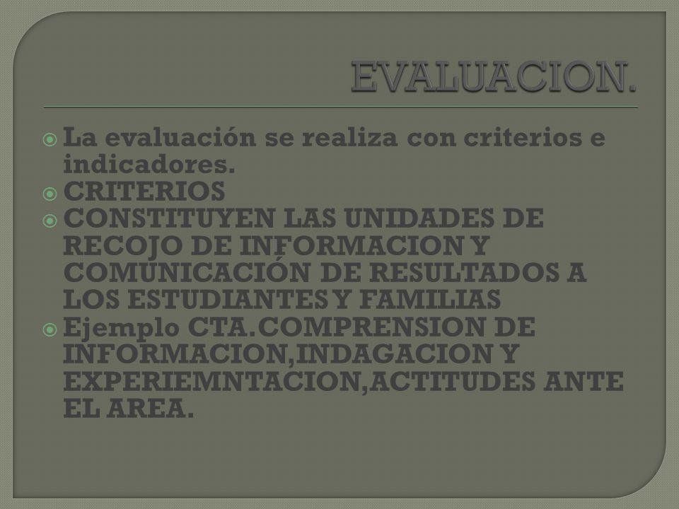 EVALUACION. La evaluación se realiza con criterios e indicadores.