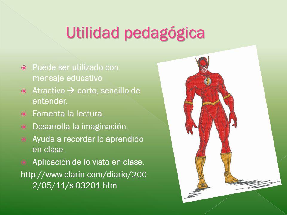 Utilidad pedagógica Puede ser utilizado con mensaje educativo