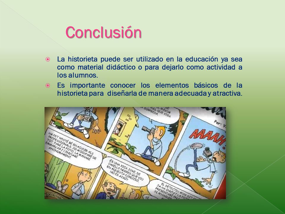 Conclusión La historieta puede ser utilizado en la educación ya sea como material didáctico o para dejarlo como actividad a los alumnos.