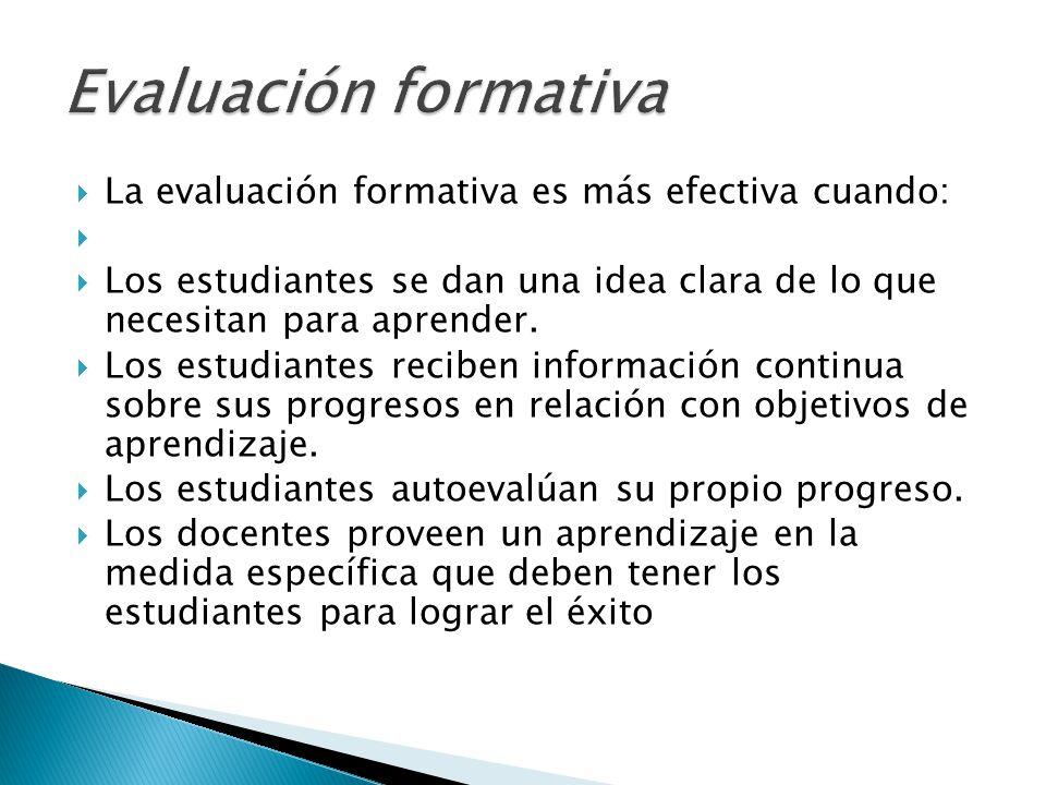 Evaluación formativa La evaluación formativa es más efectiva cuando: